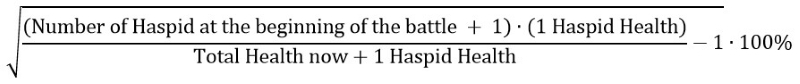 (((Number of Haspid at the beginning of the battle + 1) * (1 Haspid Health) / (Total Health now + 1 Haspid Health) - 1) ^ 0.5) * 100%